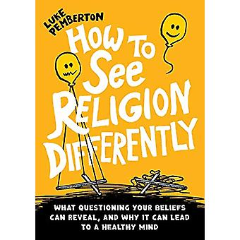 How to See Religion Differently by Luke Pemberton - 9781781327937 Book