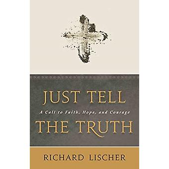 Just Tell the Truth by Richard Lischer