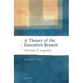 A Theory of the Executive Branch by Cohn & Margit Henry J. and Fannie Harkavy Chair in Comparative Law & Henry J. and Fannie Harkavy Chair in Comparative Law & Faculty of Law & Hebrew University of Jerusalem