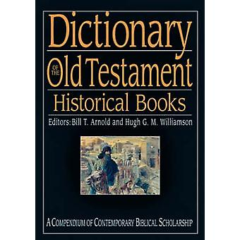 Dictionary of the Old Testament Historical books by Bill T Arnold
