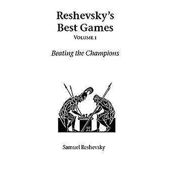 Reshevsky's Best Games: Vol 1: Beating the Champions (Hardinge Simpole chess classics)