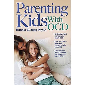 Parenting Kids With OCD Un guide pour comprendre et soutenir votre enfant atteint de TOC
