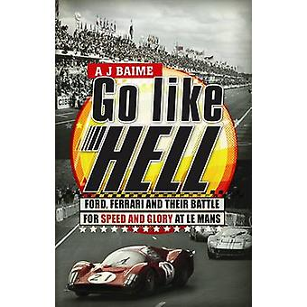 Go Like Hell - Ford - Ferrari and Their Battle for Speed and Glory at