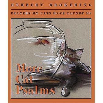 More Cat Psalms - Prayers My Cats Have Taught Me by Herbert F. Brokeri