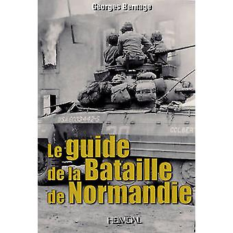 Guide to the Battle of Normandy by Georges Bernage - 9782840483090 Bo