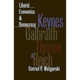 Economía liberal y democracia - Keynes - Galbraith - Thurow y Reic