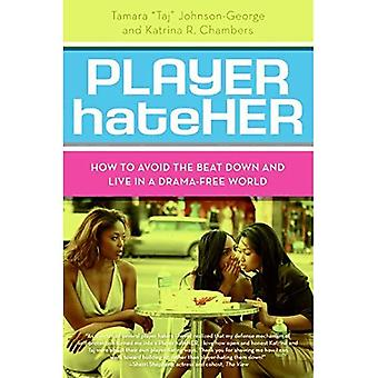 Player Hateher: How Tp Avoid the Beat Down and Live in a Drama-free World