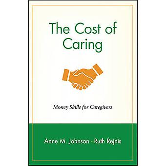 The Cost of Caring Money Skills for Caregivers by Johnson & Anne M.