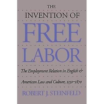 Uppfinningen av gratis arbetskraft anställningsrelation i engelsk och amerikansk rätt och kultur 13501870 av Steinfeld & Robert J.