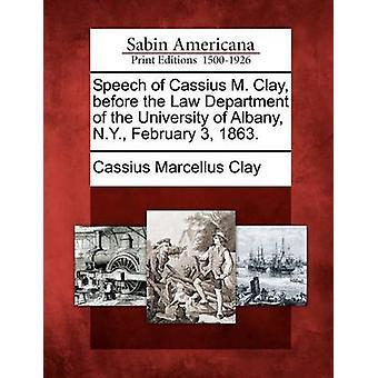 خطاب م. كاسيوس كلاي قبل إدارة القانون في نيويورك جامعة ألباني 3 فبراير 1863. بطين & مارسيلو كاسيوس