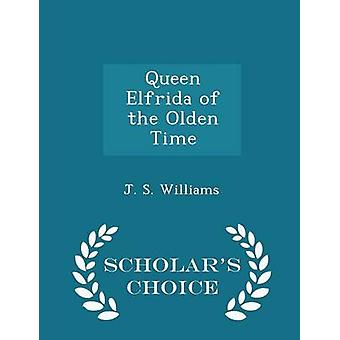 Queen Elfrida of the Olden Time  Scholars Choice Edition by Williams & J. S.