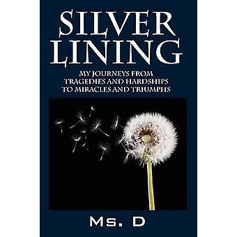 Sølv foring mine rejser fra tragedier og strabadser mirakler og triumfer af MS D.