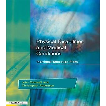 Individual Education Plans Physical Disabilities and Medical Conditions by Cornwall & John