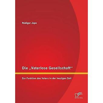 Die Vaterlose Gesellschaft Zur Funktion Des Vaters Der Heutigen Zeit jäseneltä Jope & Rudiger