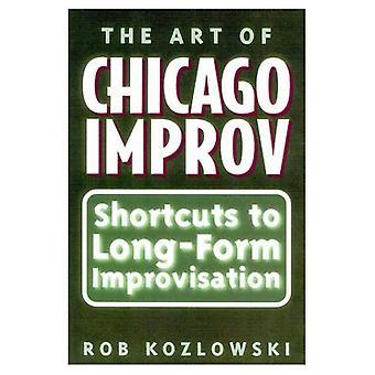 L'Art de l'improvisation de Chicago: raccourcis vers l'Improvisation de longue durée