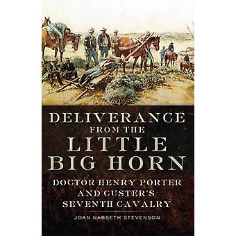 Deliverance from the Little Big Horn - Doctor Henry Porter and Custer'