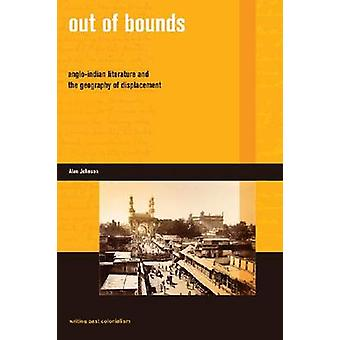 Out of Bounds - Anglo-Indian Literature and the Geography of Displacem