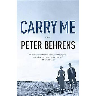 Carry Me by Peter Behrens - 9781101910894 Book