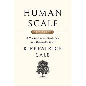 Human Scale Revisited - A New Look at the Classic Case for a Decentral