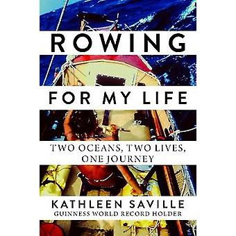 Rowing for My Life - Two Oceans - Two Lives - One Journey by Kathleen