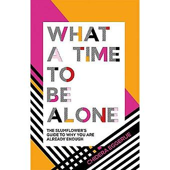 What a Time to be Alone - The Slumflower's guide to why you are alread