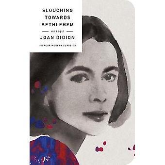 Slouching Towards Bethlehem - Essays by Joan Didion - 9781250160652 Bo