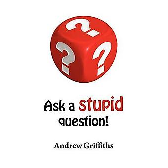 Ask a Stupid Question by Griffiths & Andrew Clive