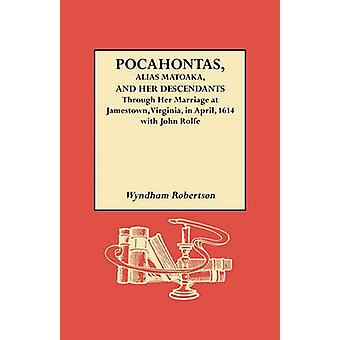 Pocahontas Alias Matoaka and Her Descendants by Robertson & Wyndam