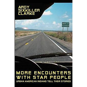 More Encounters with Star People Urban American Indians Tell their Stories by Clarke & Ardy Sixkiller