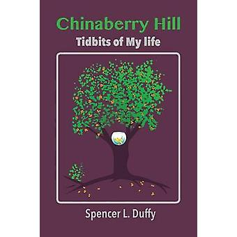 Chinaberry Hill Tidbits of My Life by Duffy & Spencer L.