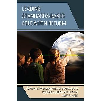 Leading StandardsBased Education Reform Improving Implementation of Standards to Increase Student Achievement by Vogel & Linda R