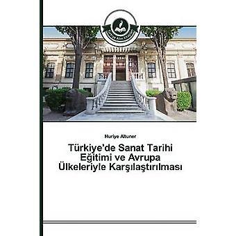 Trkiyede Sanat Tarihi Eitimi ve Avrupa lkeleriyle Karlatrlmas by Altuner Huriye