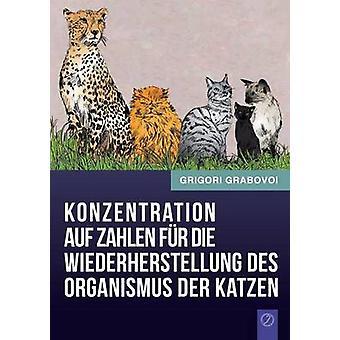 Konzentration Auf Zahlen Fur Die Wiederherstellung Des Organismus Der Katzen German Edition by Grabovoi & Grigori