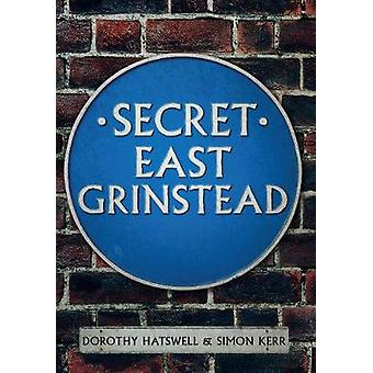 Secret East Grinstead by Dorothy Hatswell - 9781445639406 Book