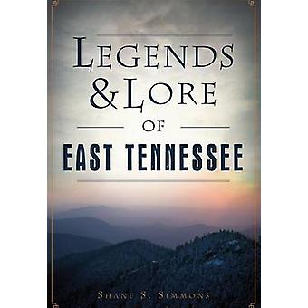 Legends & Lore of East Tennessee by Shane S Simmons - 9781467136389 B
