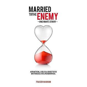 Married To The Enemy A practical Biblical guide to fix or finalise a failing marriage by Hannam & Fraser