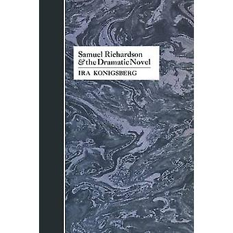 Samuel Richardson and the Dramatic Novel door Konigsberg & IRA