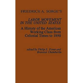 Friedrich A. Sorges Labor Movement in the United States A History of the American Working Class from Colonial Times to 1890 by Sorge & Friedrich Adolf