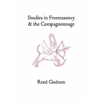 Studies in Freemasonry and the Compagnonnage by Guenon & Rene
