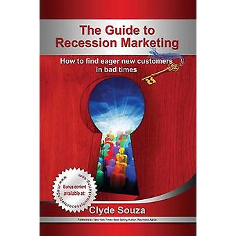 The Guide to Recession Marketing by Souza & Clyde Josef
