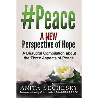 Peace  A New Perspective of Hope A Beautiful Compilation about the Three Aspects of Peace by Sechesky & Anita