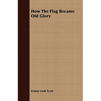 How The Flag Became Old Glory by Scott & Emma Look