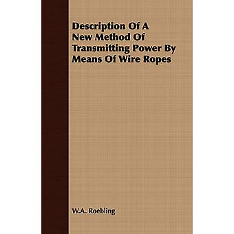Description Of A New Method Of Transmitting Power By Means Of Wire Ropes by Roebling & W.A.