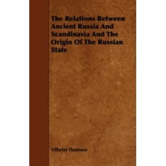 The Relations Between Ancient Russia and Scandinavia and the Origin of the Russian State by Thomsen & Vilhelm
