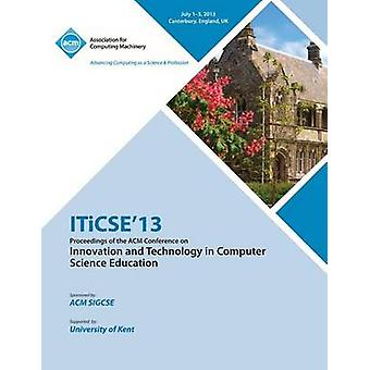 Iticse 13 Proceedings of the ACM Conference on Innovation and Technology in Computer Science Education by Iticse 13 Conference Committee