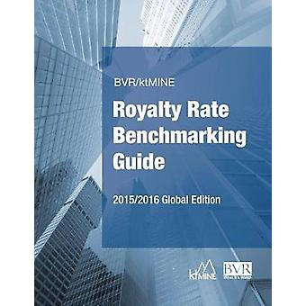 BVRktMINE Royalty Rate Benchmarking Guide 20152016 Global Edition by BVR Staff