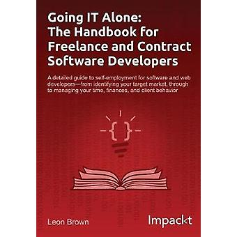 Going IT Alone The Handbook for Freelance and Contract Software Developers by Brown & Leon
