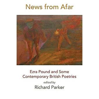 News from Afar Ezra Pound and Some Contemporary British Poetries by Parker & Richard
