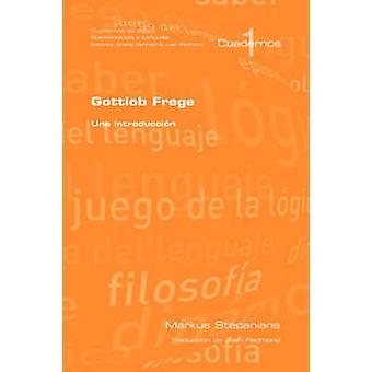 Gottlob Frege Una Introduccion by Stepanians & M.