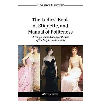 The Ladies Book  of Etiquette and Manual of Politeness by Hartley & Florence